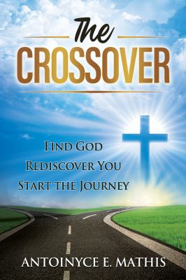 The Crossover: Find God, Rediscover You, Start the Journey