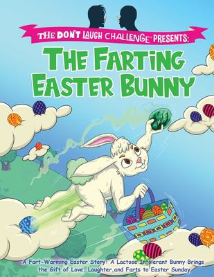 The Farting Easter Bunny - The Don't Laugh Challenge Presents: A Fart-Warming Easter Story   A Lactose Intolerant Bunny Brings the Gift of Love, Laugh