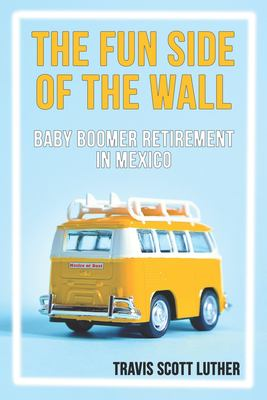 The Fun Side of the Wall: Baby Boomer Retirement in Mexico