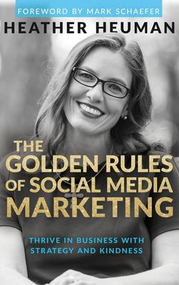 The Golden Rules of Social Media Marketing: Thrive in Business With Strategy and Kindness