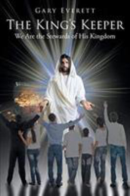 The King's Keeper: We Are the Stewards of His Kingdom