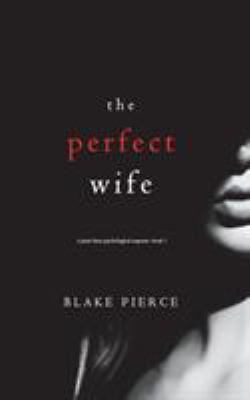 The Perfect Wife (A Jessie Hunt Psychological SuspenseBook One) (A Jessie Hunt Psychological Suspense Thriller)