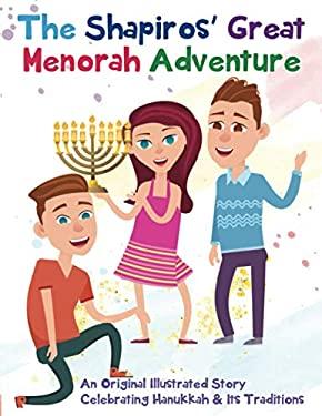 The Shapiros Great Menorah Adventure: An Original Illustrated Story Celebrating Hanukkah and Its Traditions