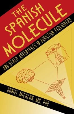 The Spanish Molecule: And Other Adventures in Addiction Psychiatry