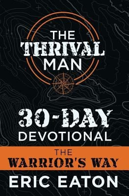 The Thrival Man 30-Day Devotional: The Warrior's Way