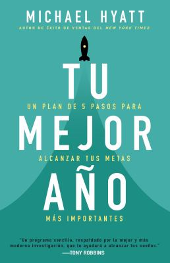 Tu mejor ao: Un plan de 5 pasos para alcanzar tus metas ms Importantes (Spanish Edition)