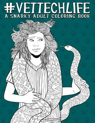 Vet Tech Life: A Snarky Adult Coloring Book