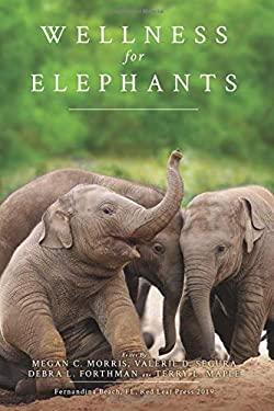 Wellness for Elephants: Proceedings of the Jacksonville Workshop (Wellness for Wildlife)