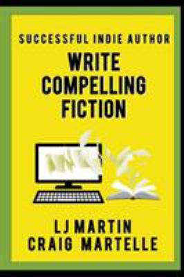 Write Compelling Fiction: Tips, Tricks, & Hints with Examples to Strengthen Your Prose (Successful Indie Author)