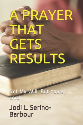 A PRAYER THAT GETS RESULTS: Not My Will, But Yours Lord