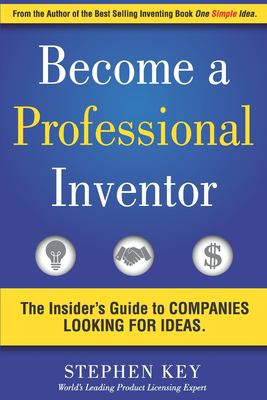 Become a Professional Inventor: The Insider's Guide to Companies Looking for Ideas
