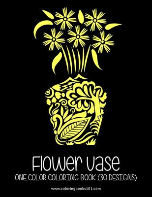 FLOWER VASE One Color Coloring Book: 30 Designs for Relaxation & Stress Relief Coloring Book for Adults