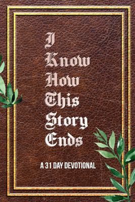 I Know How This Story Ends: a 31 day devotional
