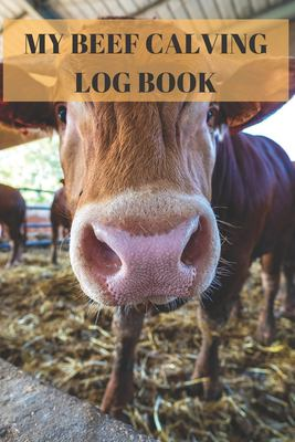 My Beef Calving log book: : Including calf id cow id birthday sex  birthd weight notes ,Record sheets to Track your Calves Cattle Cow