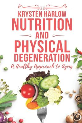 Nutrition and Physical Degeneration: A Healthy Approach to Aging