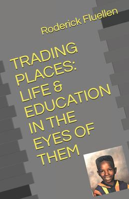 TRADING PLACES: LIFE & EDUCATION IN THE EYES OF THEM