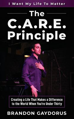 The C.A.R.E. Principle: Creating a Life That Makes a Difference to the World When You're Under Thirty