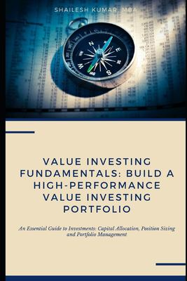 Value Investing Fundamentals: Build a High-Performance Value Investing Portfolio: An Essential Guide to Investments: Capital Allocation, Position Sizi