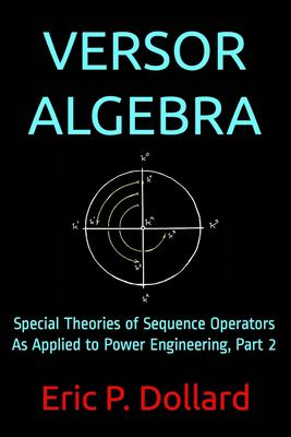 Versor Algebra: Special Theories of Sequence Operators as Applied to Power Engineering, Part 2