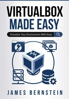 VirtualBox Made Easy: Virtualize Your Environment with Ease (Computers Made Easy)