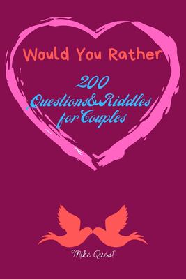 Would You Rather?200 Questions&Riddles For Couples: Cute, Thought Provoking and Funny Questions and Conversation Icebreaker for Couples. Hot and Sexy