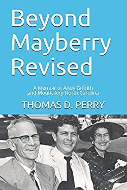 Beyond Mayberry Revised: A Memoir of Andy Griffith and Mount Airy North Carolina