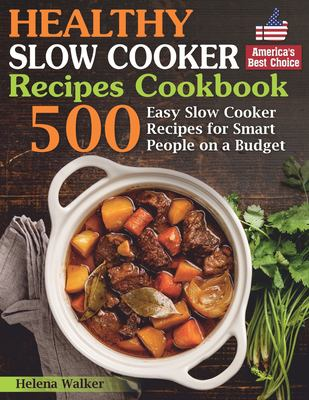 Healthy Slow Cooker Recipes Cookbook: 500  Easy Slow Cooker Recipes for Smart People on a Budget. (Bonus! Low-Carb, Keto, Vegan, Vegetarian and Medite