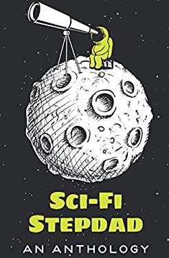 Sci-Fi Stepdad: An Anthology