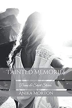 Tainted Memories: Poems & Short Stories