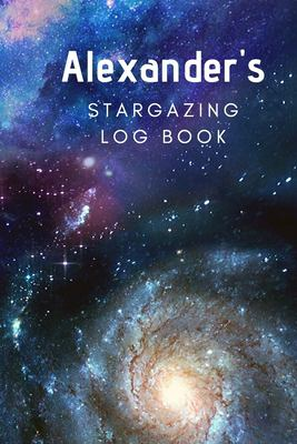 Alexander's Stargazing Log Book: Record the Observations of the Night Sky| Personalized| 6x9