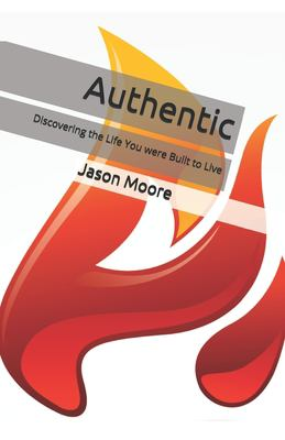 Authentic: Discovering the Life You were Built to Live