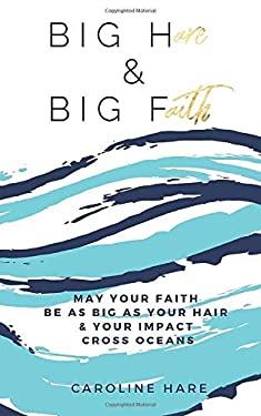 Big Hare & Big Faith: May Your Faith Be As Big As Your Hair & Your Impact Cross Oceans