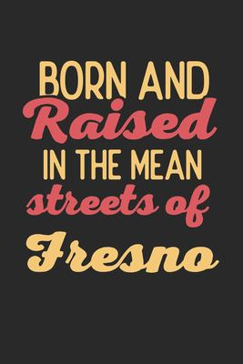 Born And Raised In The Mean Streets Of Fresno: 6x9 | notebook | dot grid | city of birth