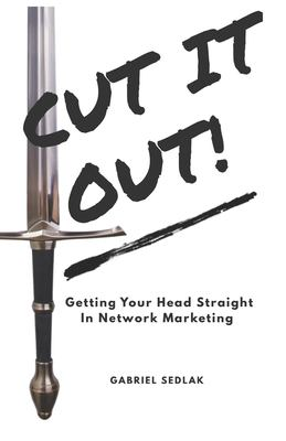 CUT IT OUT: Getting Your Head Straight In Network Marketing