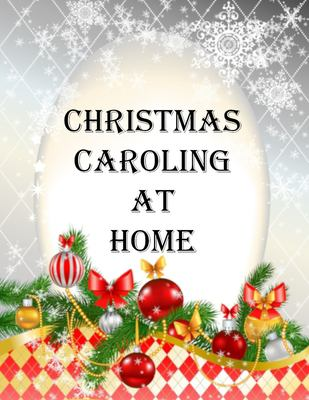 Christmas Caroling At Home: A Collection of Traditional and Modern Christmas Carol Lyrics for Holiday Parties with color pages.