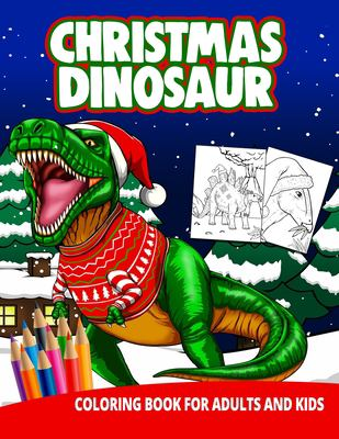 Christmas Dinosaur Coloring Book For Adults And Kids: Christmas Holiday Xmas Celebration Kids Adult Children Trex Triceratops Learning Activity