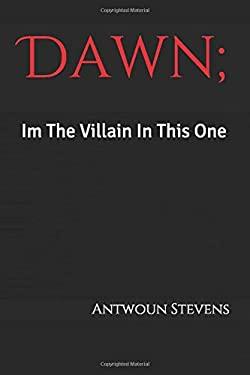 Dawn; Im The Villain In This One