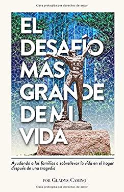 EL DESAFO MAS GRANDE DE MI VIDA: AYUDANDO A LAS FAMILIAS A SOBRELLEVAR LA VIDA EN EL HOGAR DESPUS DE UNA TRAGEDIA (Spanish Edition)