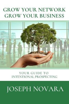 Grow Your Network, Grow Your Business: Your Guide to Intentional Prospecting