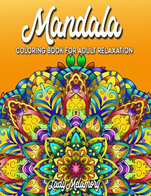 Mandala Coloring Book for Adult Relaxation: Mandala Coloring for Book Featuring Stress Relieving Designs