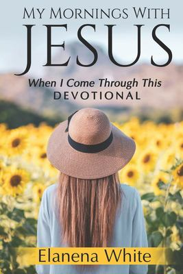 My Mornings With Jesus: When I Come Through This