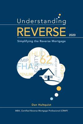 Understanding Reverse - 2020: Simplifying the Reverse Mortgage