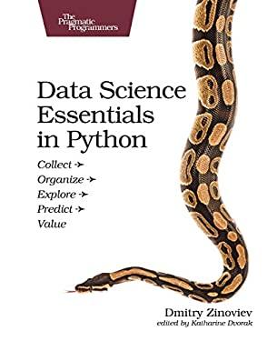 Data Science Essentials in Python: Collect - Organize - Explore - Predict - Value