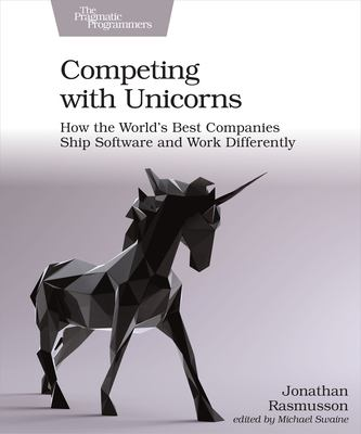 Competing with Unicorns: How the World's Best Companies Ship Software and Work Differently