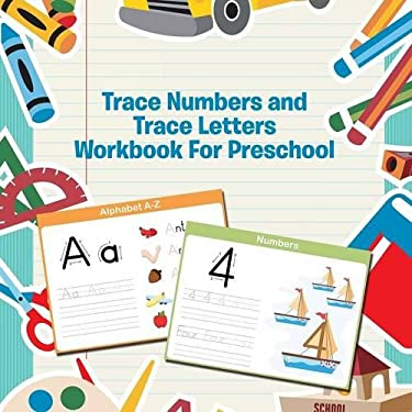 Trace Numbers and Trace Letters Workbook For Preschool