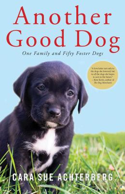 Another Good Dog: One Family and Fifty Foster Dogs