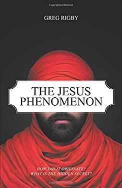 The Jesus Phenomenon: How Did It Originate? What Is the Hidden Secret?