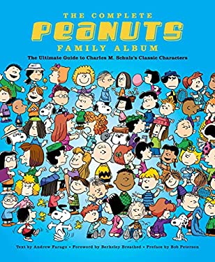 The Complete Peanuts Family Album: The Ultimate Guide to Charles M. Schulzs Classic Characters