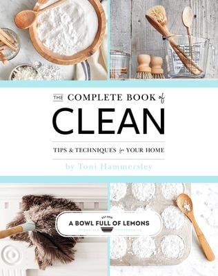 The Complete Book of Clean: Tips & Techniques for Your Home