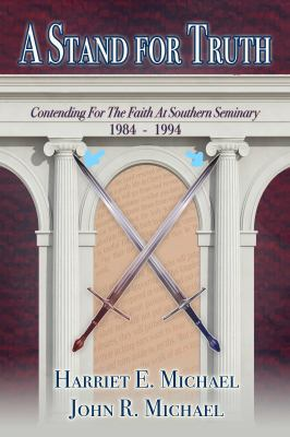 A Stand for Truth: Contending for the Faith at Southern Seminary, 1984 - 1994